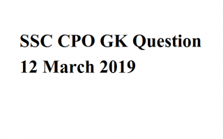 SSC CPO GK Question 12 March 2019